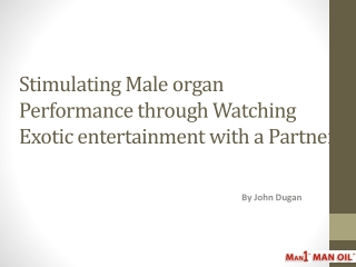 Stimulating Male organ Performance through Watching Exotic