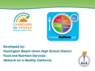 Developed by: Huntington Beach Union High School District Food and Nutrition Services Network for a Healthy California