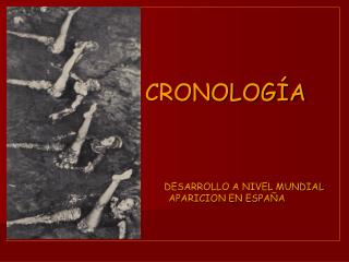 CRONOLOG A                             DESARROLLO A NIVEL MUNDIAL        APARICION EN ESPA A