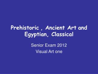 Prehistoric , Ancient Art and Egyptian, Classical
