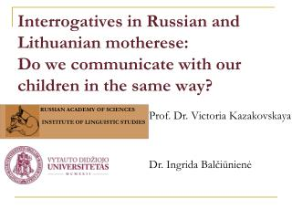 Interrogatives in Russian and Lithuanian motherese:  Do we communicate with our children in the same way