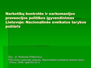 Narkotiku kontroles ir narkomanijos prevencijos politikos igyvendinimas Lietuvoje: Nacionalines sveikatos tarybos po iur