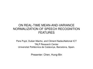 ON REAL-TIME MEAN-AND-VARIANCE NORMALIZATION OF SPEECH RECOGNITION FEATURES