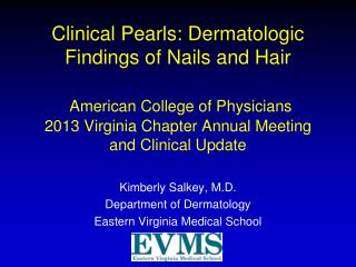 Clinical Pearls: Dermatologic Findings of Nails and Hair    American College of Physicians 2013 Virginia Chapter Annual
