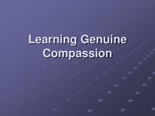 Learning Genuine Compassion
