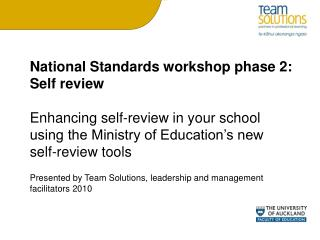 National Standards workshop phase 2: Self review  Enhancing self-review in your school using the Ministry of Education s