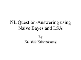 NL Question-Answering using Na ve Bayes and LSA