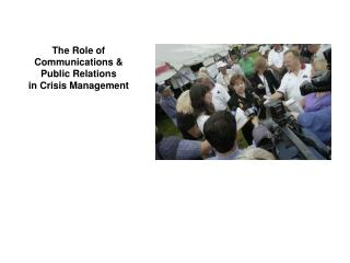 The Role of  Communications  Public Relations  in Crisis Management