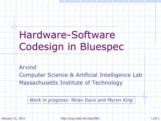 Hardware-Software Codesign in Bluespec  Arvind Computer Science  Artificial Intelligence Lab Massachusetts Institute of