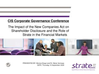 CIS Corporate Governance Conference The Impact of the New Companies Act on Shareholder Disclosure and the Role of Strate