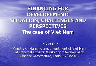 FINANCING FOR DEVELOPEMENT: SITUATION, CHALLENGES AND PERSPECTIVES The case of Viet Nam