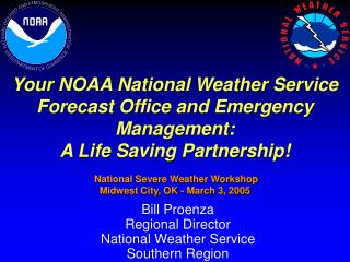 Your NOAA National Weather Service Forecast Office and Emergency Management:  A Life Saving Partnership   National Sever
