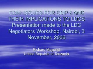 CDM: ISSUES FOR CMP 2 AND THEIR IMPLICATIONS TO LDCS  Presentation made to the LDC Negotiators Workshop, Nairobi, 3 Nove