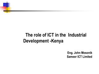 The role of ICT in the  Industrial Development -Kenya