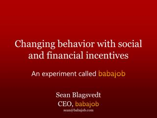 Changing behavior with social and financial incentives
