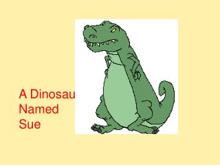 A Dinosaur  Named  Sue