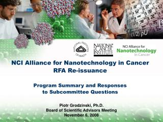 NCI Alliance for Nanotechnology in Cancer  RFA Re-issuance  Program Summary and Responses  to Subcommittee Questions