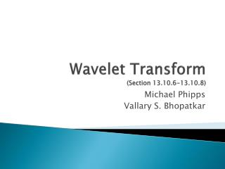Wavelet Transform Section 13.10.6-13.10.8