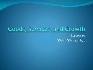 Goods, Services, and Growth