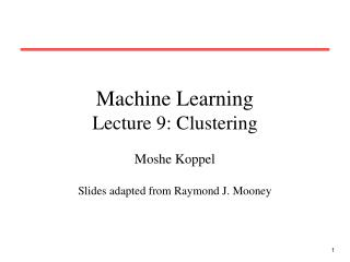 Machine Learning Lecture 9: Clustering