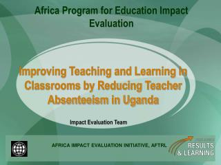 Improving Teaching and Learning in Classrooms by Reducing Teacher Absenteeism in Uganda