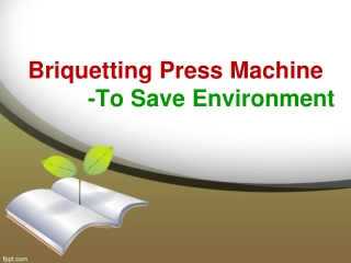 The Role Of Briquetting Press Machine To Save Environment