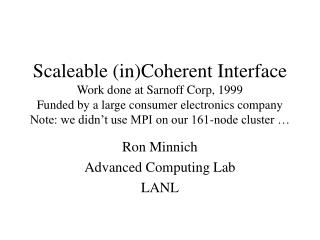 Scaleable inCoherent Interface Work done at Sarnoff Corp, 1999 Funded by a large consumer electronics company Note: we d