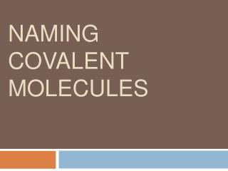 Naming  Covalent Molecules
