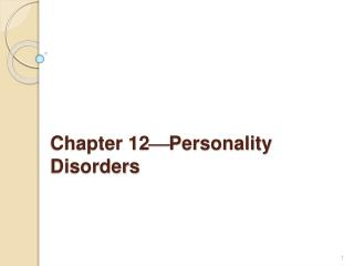 Chapter 12Personality Disorders