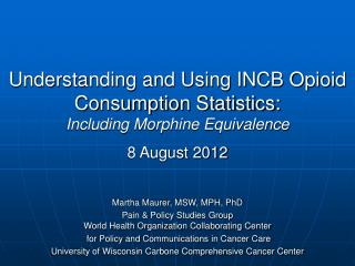 Understanding and Using INCB Opioid Consumption Statistics:  Including Morphine Equivalence 8 August 2012