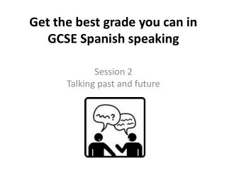 Get the best grade you can in GCSE Spanish speaking