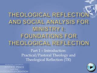 Theological Reflection and Social Analysis for Ministry I: Foundations for Theological Reflection
