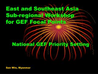 East and Southeast Asia  Sub-regional Workshop  for GEF Focal Points