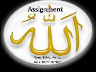 Name: Rabiya Arshad  Topic: Hazrat Ibrahim