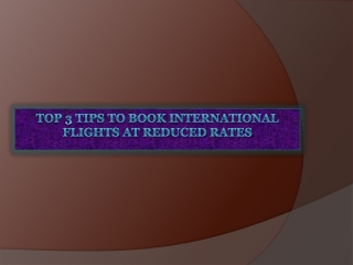 Top 3 Tips To Book International Flights At Reduced Rates