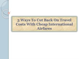 3 Ways To Cut Back On Travel Costs With Cheap International