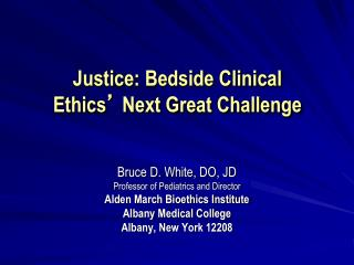 Justice: Bedside Clinical Ethics  Next Great Challenge