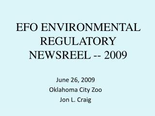 EFO ENVIRONMENTAL REGULATORY NEWSREEL -- 2009