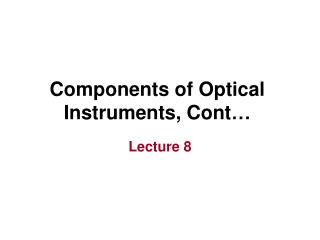 Components of Optical Instruments, Cont