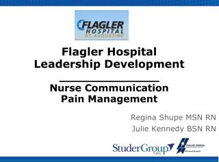 Flagler Hospital  Leadership Development _____________ Nurse Communication  Pain Management