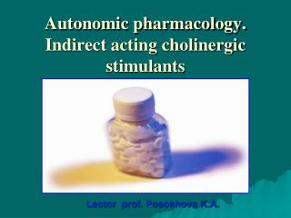 Autonomic pharmacology. Indirect acting cholinergic stimulants