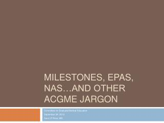 Milestones, EPAs, NAS and Other ACGME Jargon