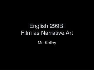 English 299B: Film as Narrative Art