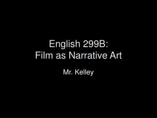 English 299B: Film as Narrative Art