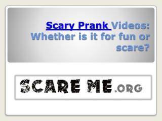 Scary prank videos