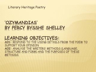Ozymandias  by Percy Bysshe Shelley   Learning Objectives: AO1: Respond to the using details from the poem to support y