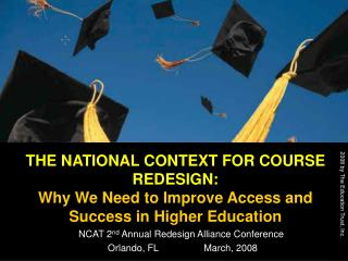 THE NATIONAL CONTEXT FOR COURSE REDESIGN: Why We Need to Improve Access and Success in Higher Education