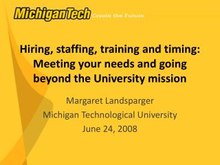 Hiring, staffing, training and timing: Meeting your needs and going beyond the University mission
