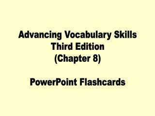 Advancing Vocabulary Skills Third Edition Chapter 8  PowerPoint Flashcards