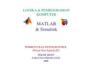 LOGIKA  PEMROGRAMAN KOMPUTER  MATLAB   Simulink